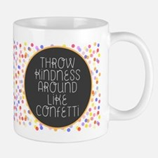 Throw Kindness Around Like Confetti Mugs