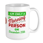 Only A Morning Person On December 25th Large Mugs