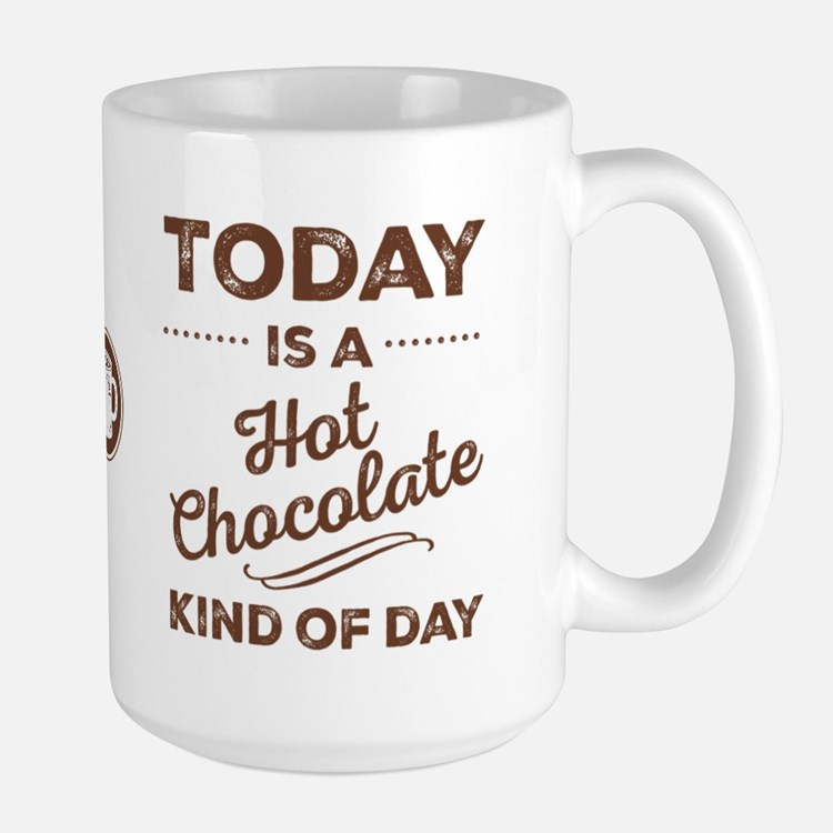 Today Is A Hot Chocolate Kind Of Day Large Mugs