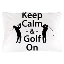 Keep Calm and Golf On Pillow Case
