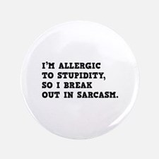 "I'm Allergic To Stupidity 3.5"" Button"