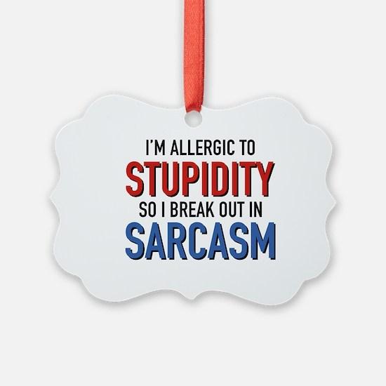 I'm Allergic To Stupidity Ornament