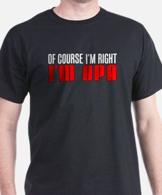 I'm Right I'm Opa T-Shirt