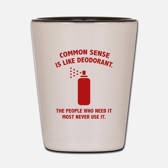 Common Sense Is Like Deodorant Shot Glass