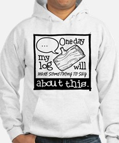 One Day My Log Will Have Somethi Hoodie