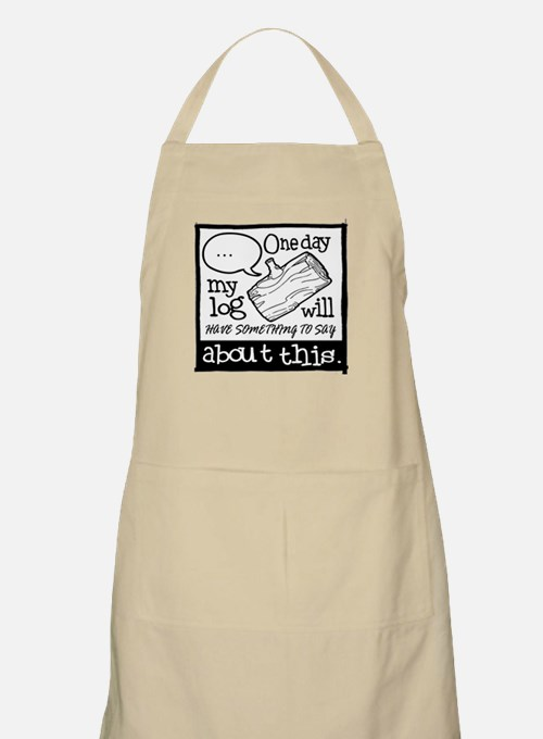 One Day My Log Will Have Something To Say Ab Apron
