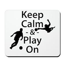 Keep Calm and Play On (Soccer) Mousepad