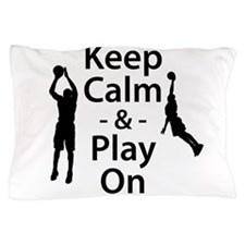 Keep Calm and Play On (Basketball) Pillow Case