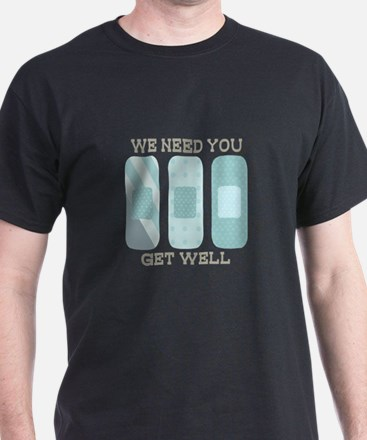We Need You Get Well T-Shirt