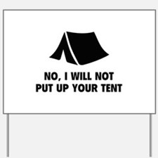 No, I Will Not Put Up Your Tent. Yard Sign