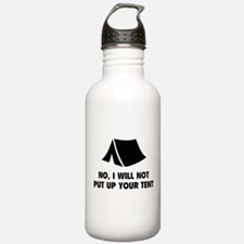 No, I Will Not Put Up Your Tent. Water Bottle