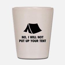 No, I Will Not Put Up Your Tent. Shot Glass
