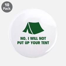 "No, I Will Not Put Up Your Tent. 3.5"" Button (10 p"