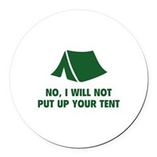 No, I Will Not Put Up Your Tent. Round Car Magnet