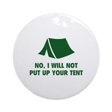 No, I Will Not Put Up Your Tent. Ornament (Round)