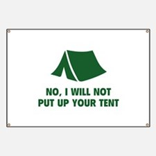 No, I Will Not Put Up Your Tent. Banner