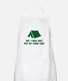 No, I Will Not Put Up Your Tent. Apron