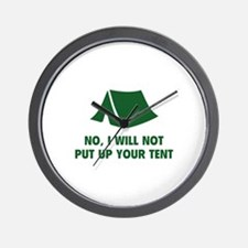 No, I Will Not Put Up Your Tent. Wall Clock