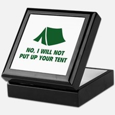 No, I Will Not Put Up Your Tent. Keepsake Box