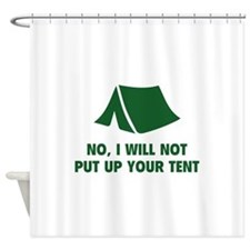 No, I Will Not Put Up Your Tent. Shower Curtain