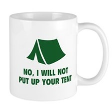 No, I Will Not Put Up Your Tent. Mug