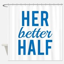 Her better half Shower Curtain