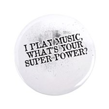 """I play music whats your super power 3.5"""" Button (1"""