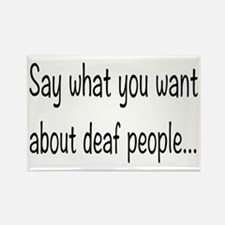 Deaf People: Say What You Want Rectangle Magnet
