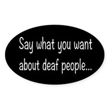 Deaf People: Say What You Want Decal