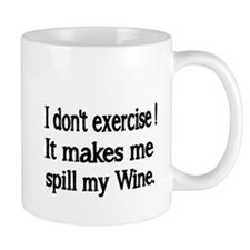 I don't exercise! It makes me spill my Wine. Mugs