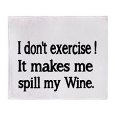 I don't exercise! It makes me spill my Wine. Throw