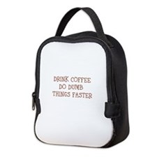 DRINK COFFEE-DO DUMB THINGS FASTER Neoprene Lunch