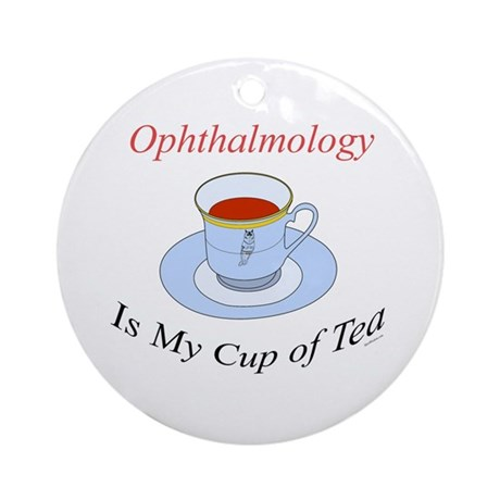 Ophthalmology is my cup of te Ornament (Round)
