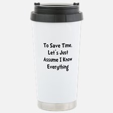 Cute Lets save time and assume i know everything Travel Mug