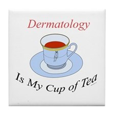 Dermatology is my cup of tea Tile Coaster