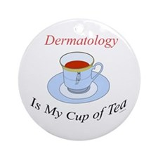 Dermatology is my cup of tea Ornament (Round)