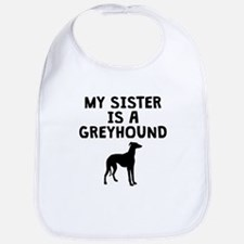 My Sister Is A Greyhound Bib