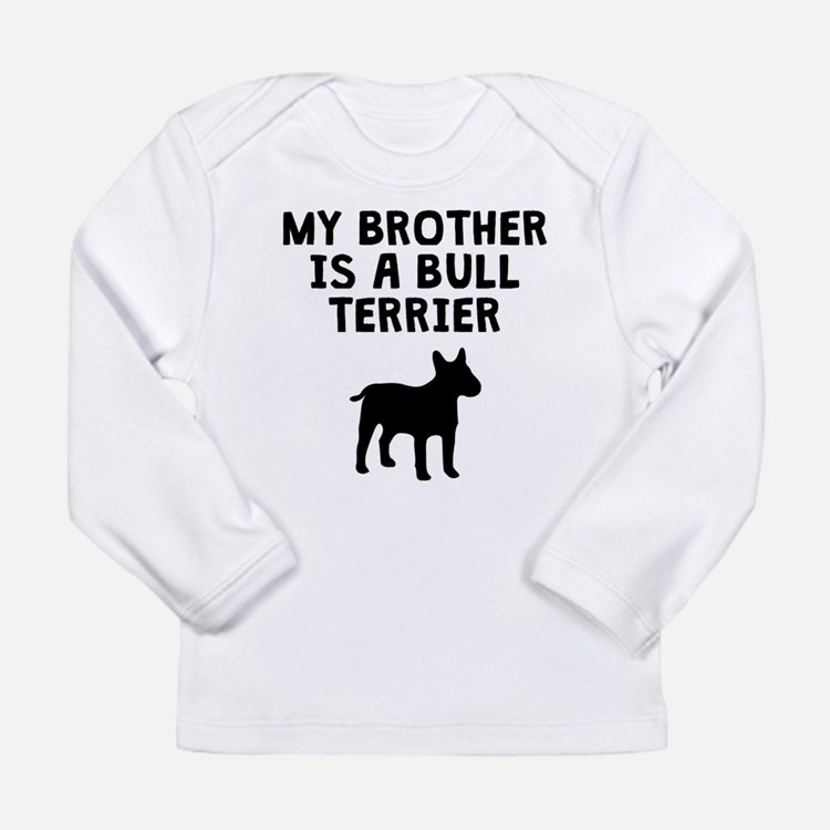 My Brother Is A Bull Terrier Long Sleeve T-Shirt