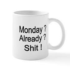 Monday ? Already ? Shit ! Mugs