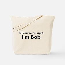 Of course I'm right I'm Bob Tote Bag
