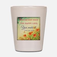 Make Life Happy Shot Glass