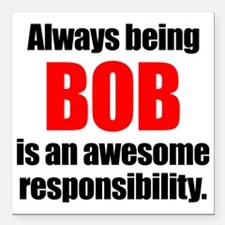 """Always being Bob is an a Square Car Magnet 3"""" x 3"""""""