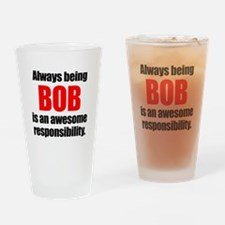 Always being Bob is an awesome resp Drinking Glass