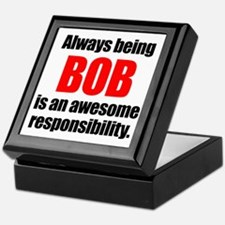 Always being Bob is an awesome respon Keepsake Box
