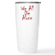 We All Die Alone Travel Mug