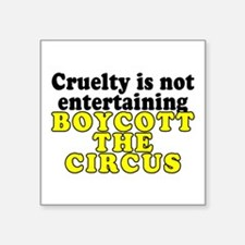 "Cruelty...boycott circus - Square Sticker 3"" x 3"""