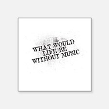 What Would Life Be Without Music Sticker