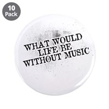 """What Would Life Be Without Music 3.5"""" Button (10 p"""
