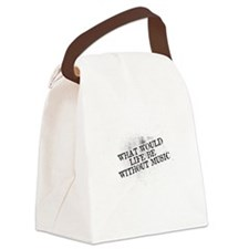 What Would Life Be Without Music Canvas Lunch Bag