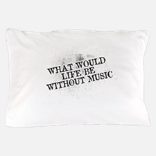 What Would Life Be Without Music Pillow Case